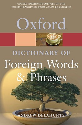 The Oxford Dictionary of Foreign Words and Phrases By Delahunty, Andrew (EDT)