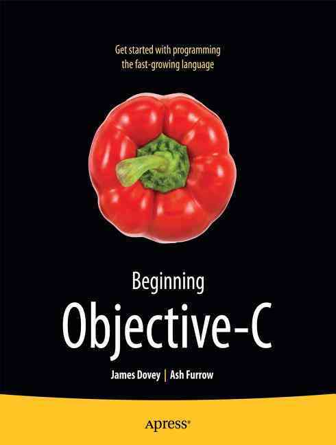 Beginning Objective-C By Dovey, James/ Furrow, Ash